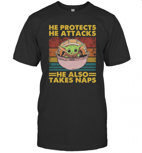 Star Wars Baby Yoda He Protects He Attacks He Also Takes Naps Shirt